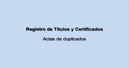 REGISTRO DE TÍTULOS Y CERTIFICADOS. Actas de duplicados