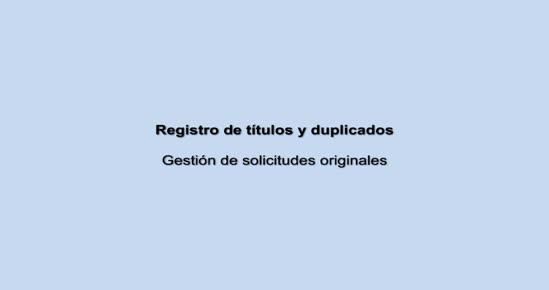 REGISTRO DE TÍTULOS Y CERTIFICADOS. Gestión de solicitudes originales