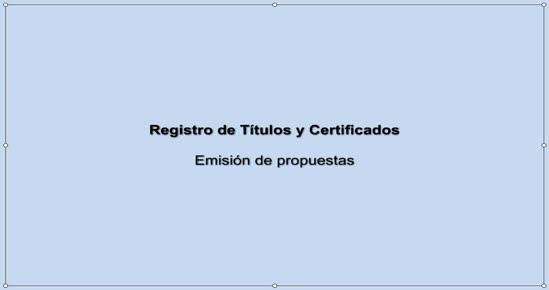 REGISTRO DE TÍTULOS Y CERTIFICADOS. Emisión de propuestas