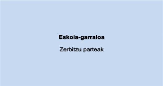ESKOLA-GARRAIOA. Zerbitzu parteak