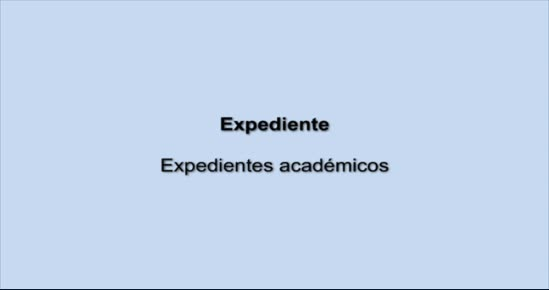 EXPEDIENTE. Expedientes académicos