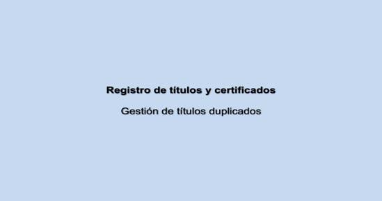 REGISTRO DE TÍTULOS Y CERTIFICADOS. Gestión de duplicados