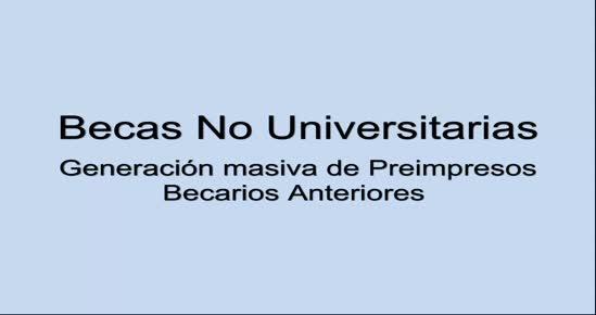 NOVEDAD - BECAS NO UNIVERSITARIAS. Configuración: Generación masiva preimpreso becarios anteriores